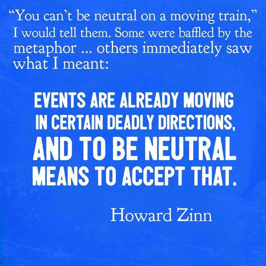 Zinn - You can't be neutral on a moving train