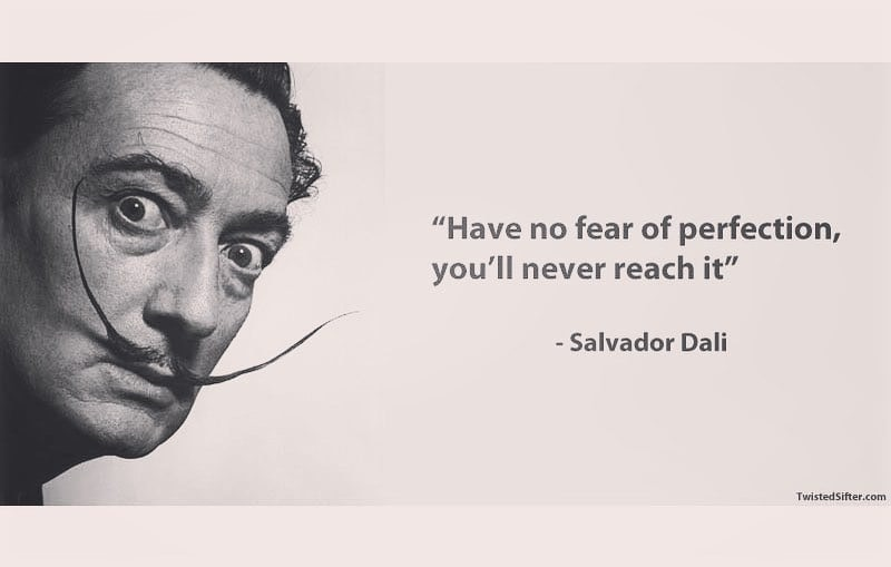Have no fear of perfection - Dali