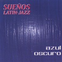CD cover for Azul Oscuro by Suenos Latin-Jazz